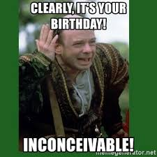 Princess Bride Meme - clearly it s your birthday inconceivable vizzini princess