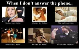 Answer Phone Meme - when i don t answer the phone what my mum thinks what my dad