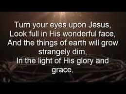Light In Your Eyes Lyrics Turn Your Eyes Upon Jesus Lyrics Youtube Youtube