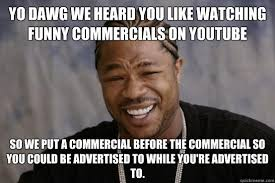 yo dawg we heard you like watching funny commercial meme