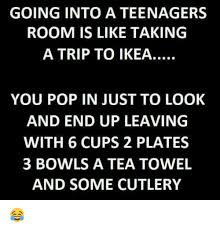 Memes About Teenagers - going into a teenagers room is like taking a trip to ikea you pop in