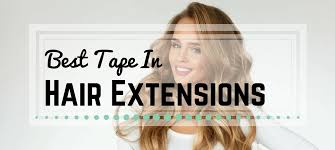 best hair extension brands 2015 our guide to the best tape in hair extensions hairstyle topic