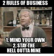 Business Meme - 2 rules of business 1 mind your own 2 stay the hell outta mine