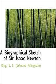a biographical sketch of sir isaac newton king e f edmund