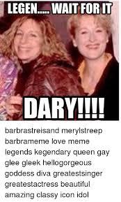 Gay Love Memes - legenac wait for it dary barbrastreisand merylstreep barbrameme love