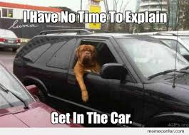 No Time To Explain Meme - dog i have no time to explain by ben meme center