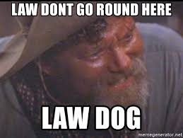 Law Dog Meme - law dont go round here law dog ike tombstone meme generator