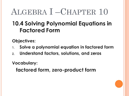 algebra i chapter 10 10 4 solving polynomial equations in factored form objectives solve