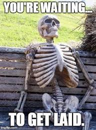 Get Laid Meme - waiting skeleton meme imgflip