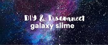 diy and disconnect galaxy slime more than a buzz