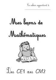 Mes leçons de Mathématiques du CE1 au CM2  Partie 1 CE1 et CE2