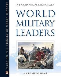 world military leaders a biographical dictionary by mark grossman