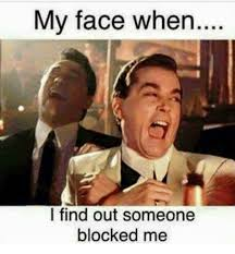 My Face Meme - my face when i find out someone blocked me meme on me me