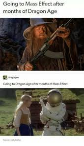 Dragon Age Meme - going to mass effect after months of dragon age dragonjaw going to