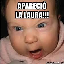 Memes De Laura - meme bebe furioso apareci纉 la laura 15875778
