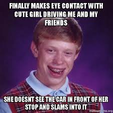 Eye Contact Meme - finally makes eye contact with cute girl driving me and my friends
