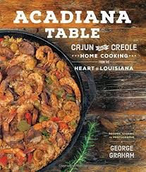 louisiana cuisine history acadiana table cajun and creole home cooking from the of