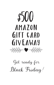 amazon black friday online time 500 amazon gift card giveaway u2026just in time for black friday