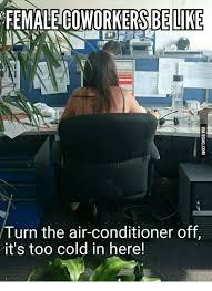 Air Conditioning Meme - female coworkers be like turn the air conditioner off it s too