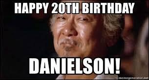 20th Birthday Meme - happy 20th birthday danielson danielson meme generator