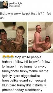 White People Be Like Memes - funny for white people funny meme www funnyton com