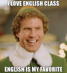 Me Me Me English - i love english class english is my favorite meme buddy the elf