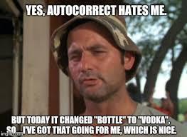 Autocorrect Meme - autocorrect hates me but it likes vodka imgflip