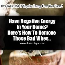 how to remove negative energy from home have negative energy in your home here s how to remove those bad