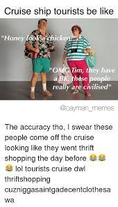 Cruise Ship Meme - cruise ship tourists be like nick honey po tim they have hese really