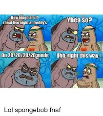 How Tough Am I Meme - 25 best memes about fnaf five nights at freddy s lol and