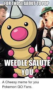 Cheesy Memes - for those about to pop weedle salute you a cheesy meme for you