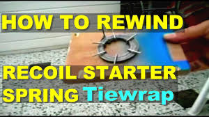 tiewrap ultimate way to rewind recoil starter spring youtube