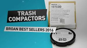 Built In Trash Compactor by Trash Compactors Broan Best Sellers 2016 Youtube