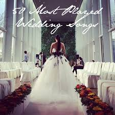 songs played at weddings 50 most played wedding songs la couture weddings