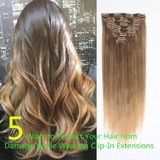 in extensions 5 ways to protect your hair from damage while wearing clip in extensio