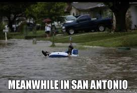 San Antonio Memes - meanwhile in san antonio make a meme