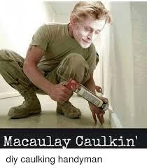 Handyman Meme - macaulay caulkin diy caulking handyman meme on me me
