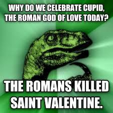 St Valentine Meme - livememe com philosoraptor