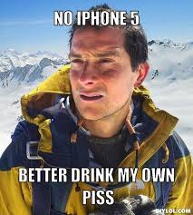 Iphone Meme Generator - bear grylls meme generator no iphone 5 better drink my own piss