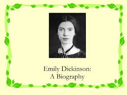 emily dickinson biography death a biography of emily elizabeth dickinson the development of her