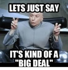 Deal Meme - letsjust say its kind of a g big deal big meme on me me