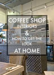 Home Interiors Shop Kat Got The Cream Coffee Shop Interiors How To Get The Look At