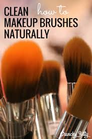 clean your makeup brushes naturally crunchy betty