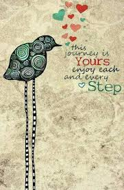 This journey is yours enjoy each and every step