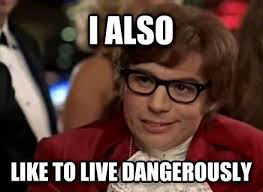 I Also Like To Live Dangerously Meme - nice 9 best austin powers memes and posters images on pinterest