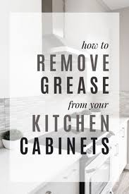 how to clean tough grease on kitchen cabinets how to remove grease from your kitchen cabinets frugal