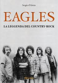 amazon it eagles la leggenda del country rock sergio d u0027alesio