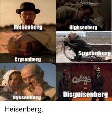 Heisenberg Meme - heisenberg crysenberg byesenberg highsenberg spysenberg