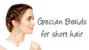 greek goddess hairstyles for short hair easy grecian braids for short medium hair youtube