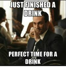 Time For Meme - mad men meme perfect time for a drink on bingememe